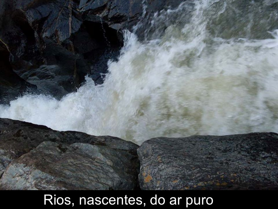 Rios, nascentes, do ar puro