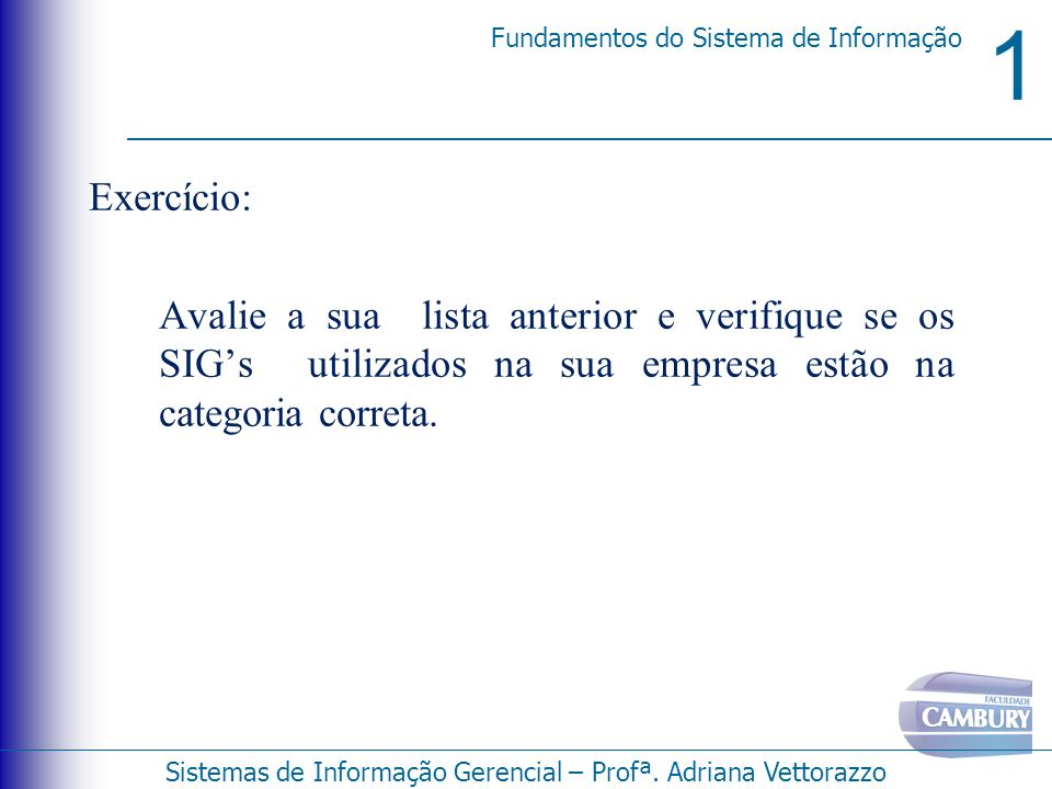 Exercício: Avalie a sua lista anterior e verifique se os SIG's utilizados na sua empresa estão na categoria correta.