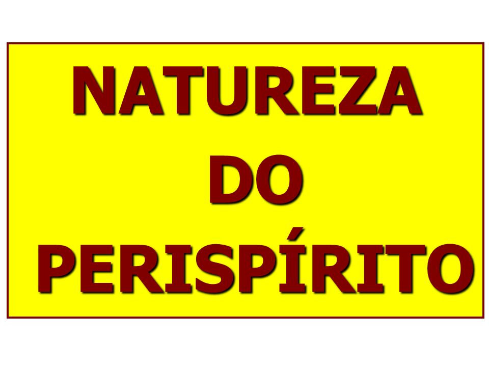 NATUREZA DO PERISPÍRITO