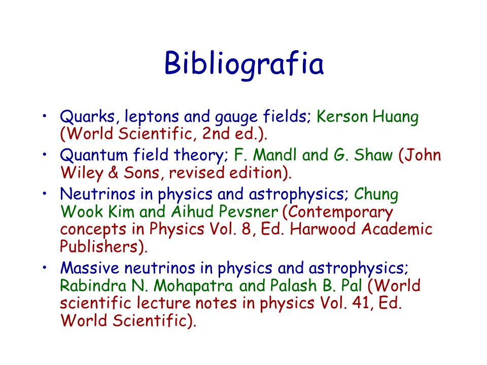 Bibliografia Quarks, leptons and gauge fields; Kerson Huang (World Scientific, 2nd ed.).
