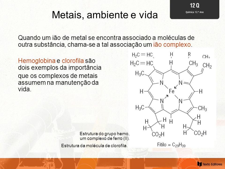 Metais, ambiente e vida Quando um ião de metal se encontra associado a moléculas de outra substância, chama-se a tal associação um ião complexo.