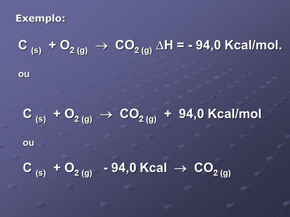 C (s) + O2 (g)  CO2 (g) H = - 94,0 Kcal/mol.