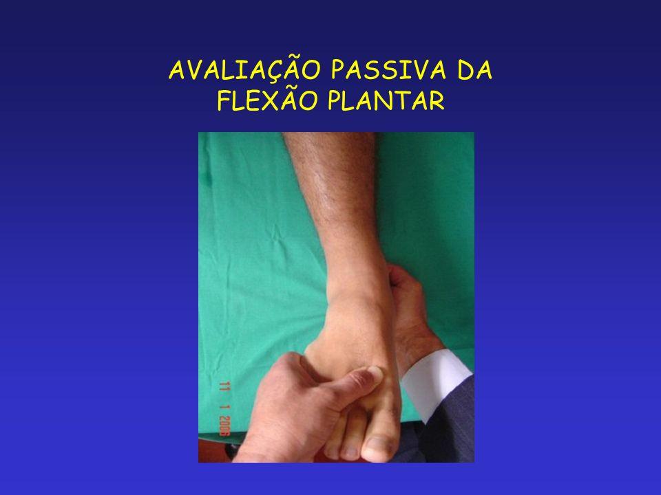 AVALIAÇÃO PASSIVA DA FLEXÃO PLANTAR