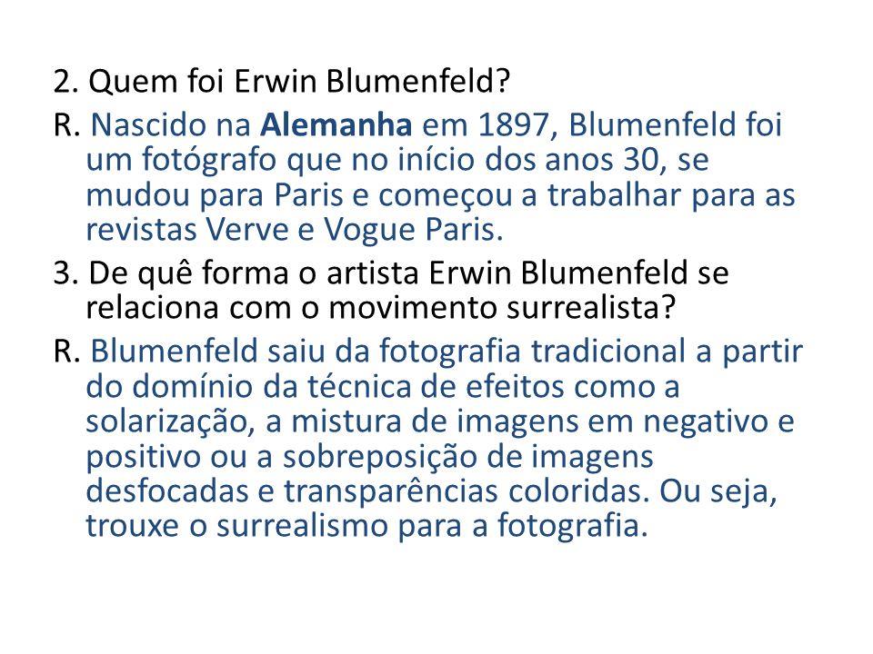 2. Quem foi Erwin Blumenfeld. R