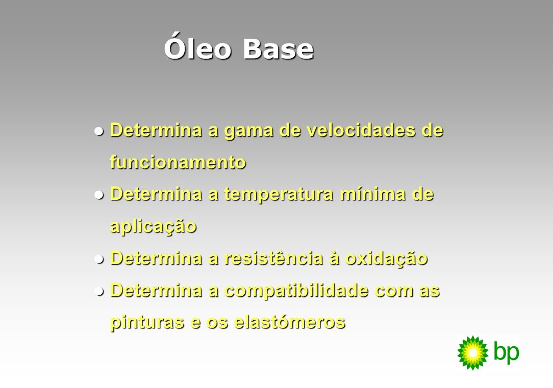 Óleo Base Determina a gama de velocidades de funcionamento