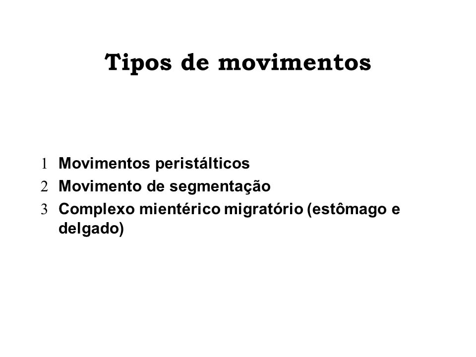 Tipos de movimentos Movimentos peristálticos Movimento de segmentação