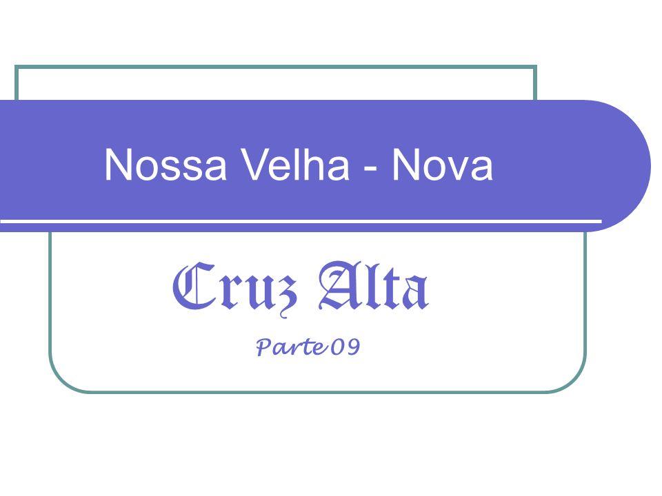 Nossa Velha - Nova Cruz Alta Parte 09