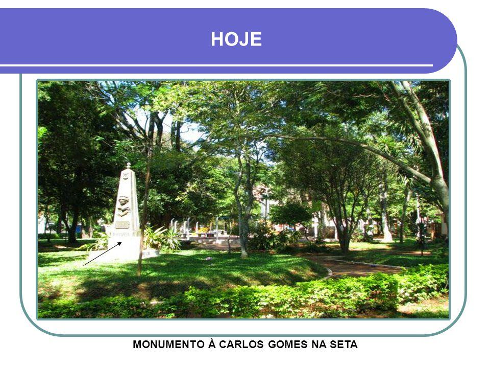 HOJE MONUMENTO À CARLOS GOMES NA SETA