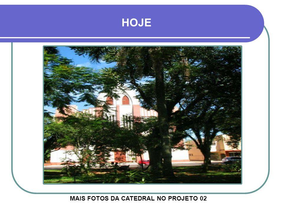 HOJE MAIS FOTOS DA CATEDRAL NO PROJETO 02
