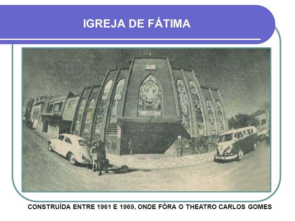 CONSTRUÍDA ENTRE 1961 E 1969, ONDE FÔRA O THEATRO CARLOS GOMES