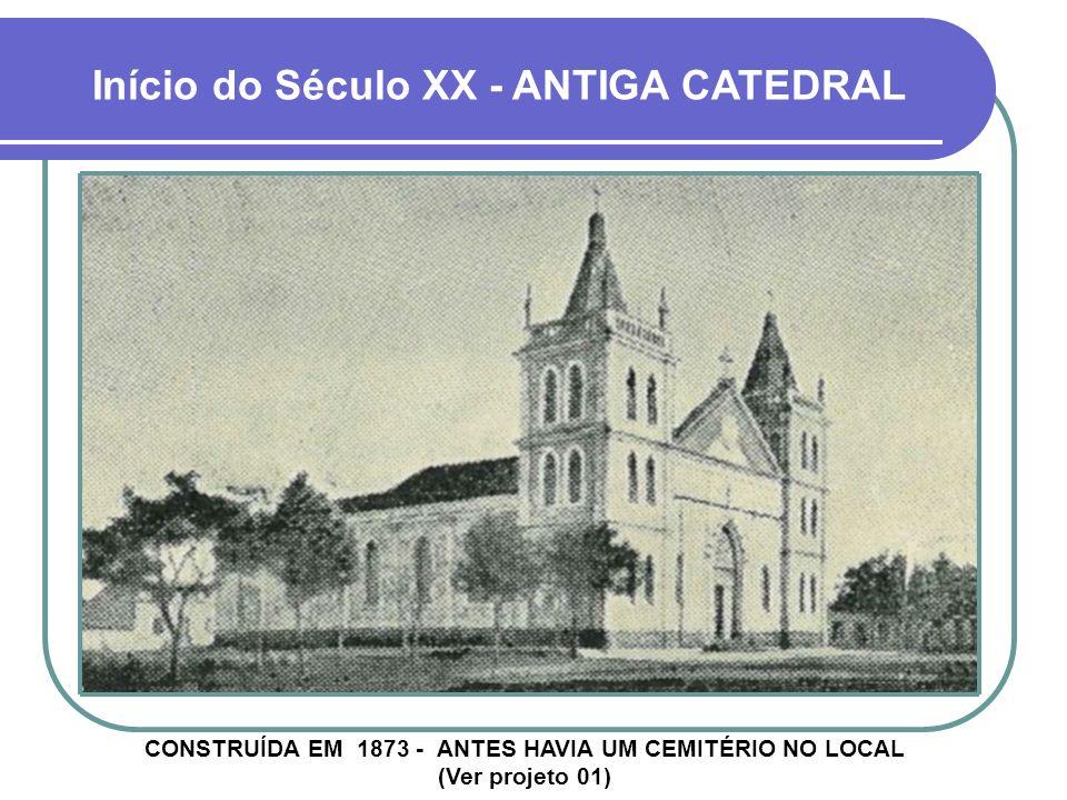 Início do Século XX - ANTIGA CATEDRAL