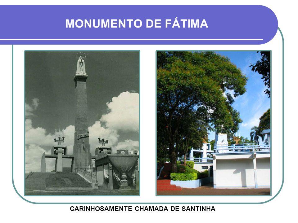 MONUMENTO DE FÁTIMA CARINHOSAMENTE CHAMADA DE SANTINHA