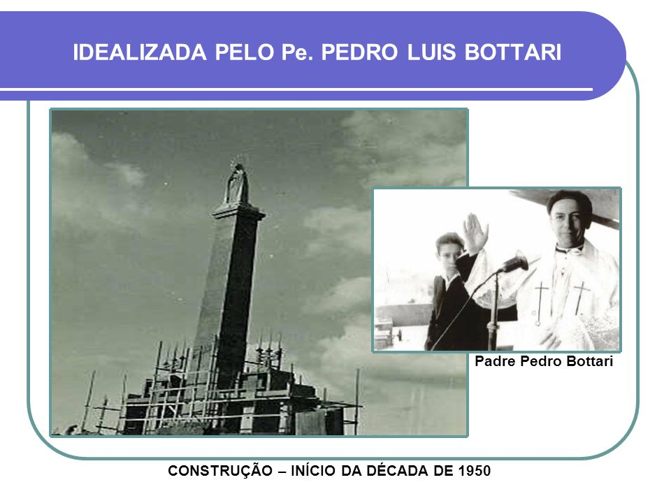 IDEALIZADA PELO Pe. PEDRO LUIS BOTTARI