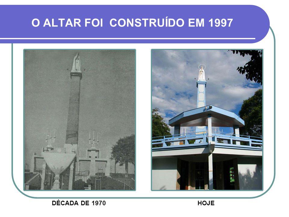 O ALTAR FOI CONSTRUÍDO EM 1997