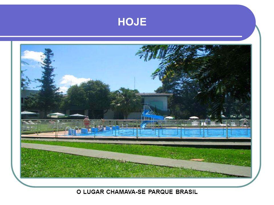 O LUGAR CHAMAVA-SE PARQUE BRASIL