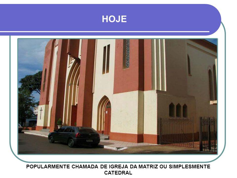 POPULARMENTE CHAMADA DE IGREJA DA MATRIZ OU SIMPLESMENTE CATEDRAL