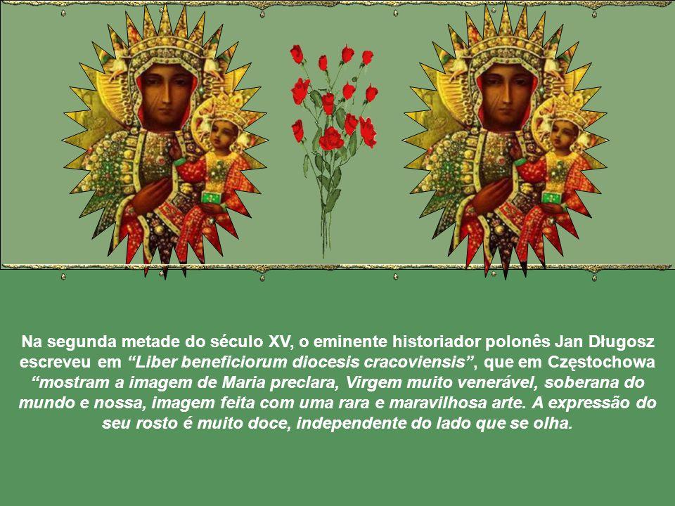 Na segunda metade do século XV, o eminente historiador polonês Jan Długosz escreveu em Liber beneficiorum diocesis cracoviensis , que em Częstochowa mostram a imagem de Maria preclara, Virgem muito venerável, soberana do mundo e nossa, imagem feita com uma rara e maravilhosa arte.
