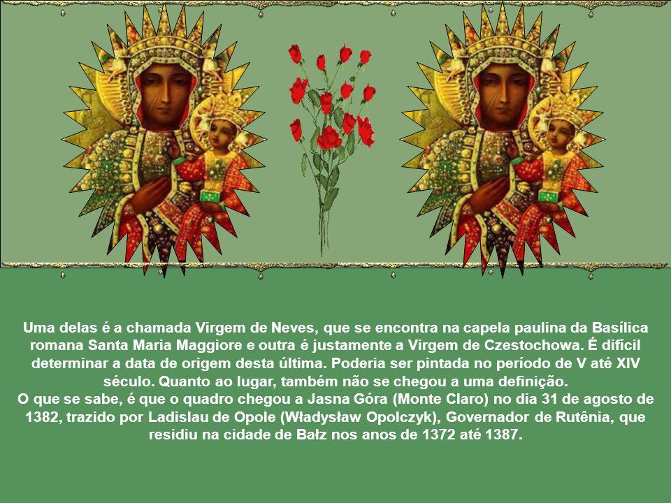 Uma delas é a chamada Virgem de Neves, que se encontra na capela paulina da Basílica romana Santa Maria Maggiore e outra é justamente a Virgem de Czestochowa. É difícil determinar a data de origem desta última. Poderia ser pintada no período de V até XIV século. Quanto ao lugar, também não se chegou a uma definição.