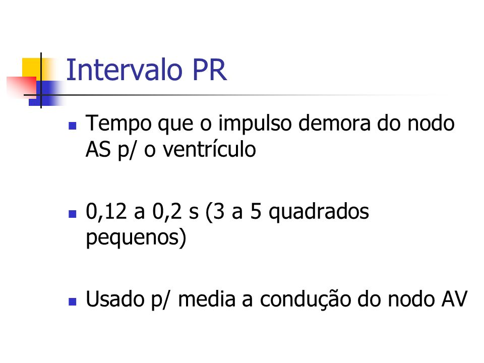 Intervalo PR Tempo que o impulso demora do nodo AS p/ o ventrículo