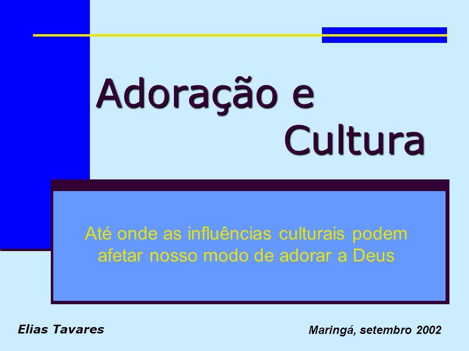 Adoração e Cultura Até onde as influências culturais podem afetar nosso modo de adorar a Deus.