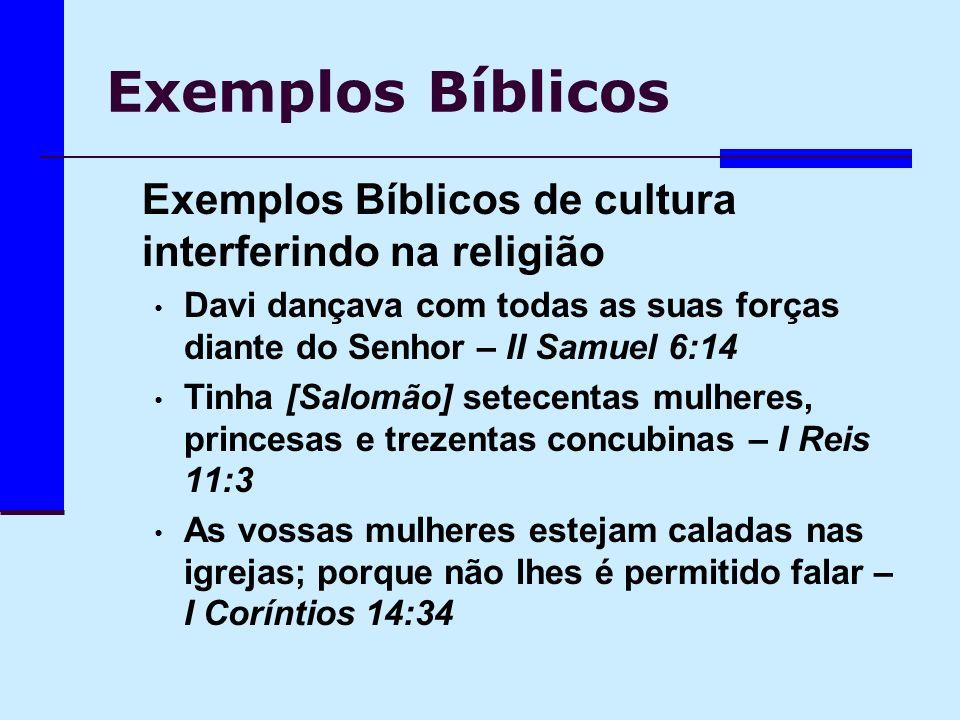 Exemplos Bíblicos Exemplos Bíblicos de cultura interferindo na religião. Davi dançava com todas as suas forças diante do Senhor – II Samuel 6:14.