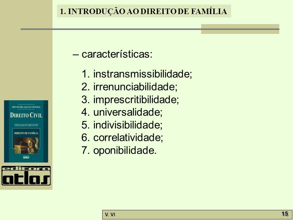 – características: 1. instransmissibilidade; 2. irrenunciabilidade; 3. imprescritibilidade; 4. universalidade;