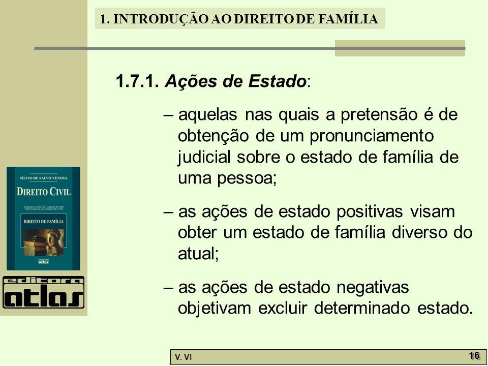 1.7.1. Ações de Estado: – aquelas nas quais a pretensão é de obtenção de um pronunciamento judicial sobre o estado de família de uma pessoa;