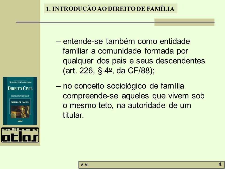 – entende-se também como entidade familiar a comunidade formada por qualquer dos pais e seus descendentes (art. 226, § 4o, da CF/88);