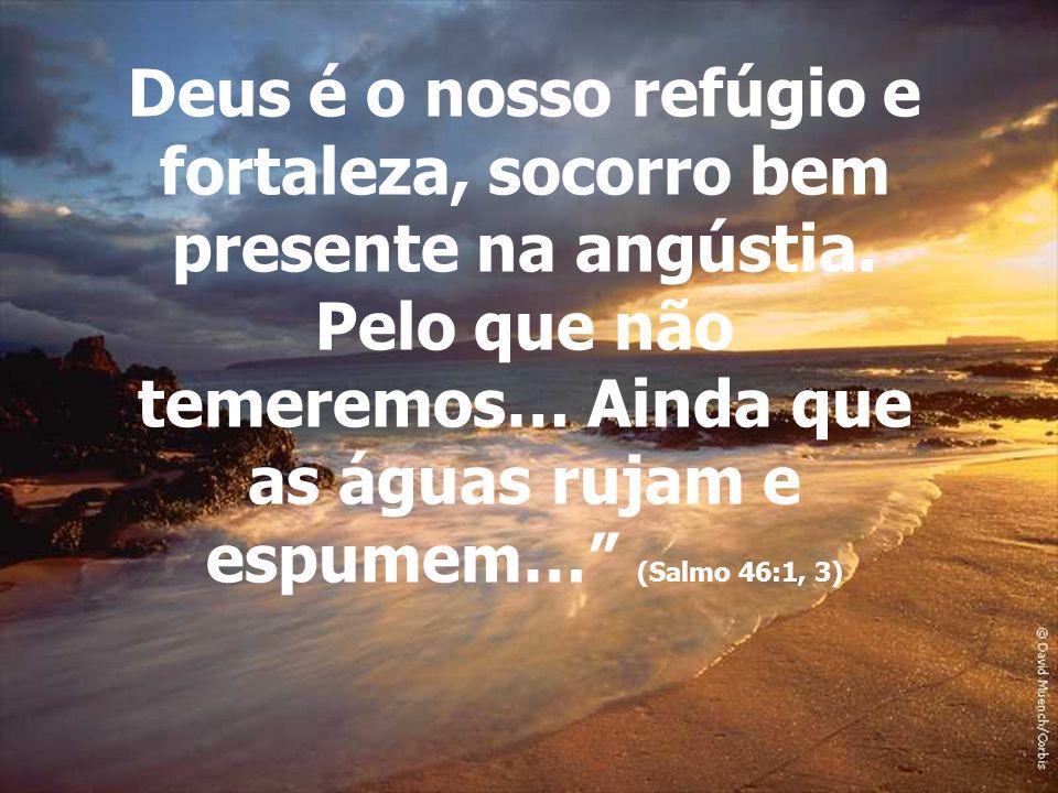 Deus é o nosso refúgio e fortaleza, socorro bem presente na angústia