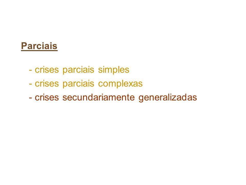 Parciais - crises parciais simples. - crises parciais complexas.