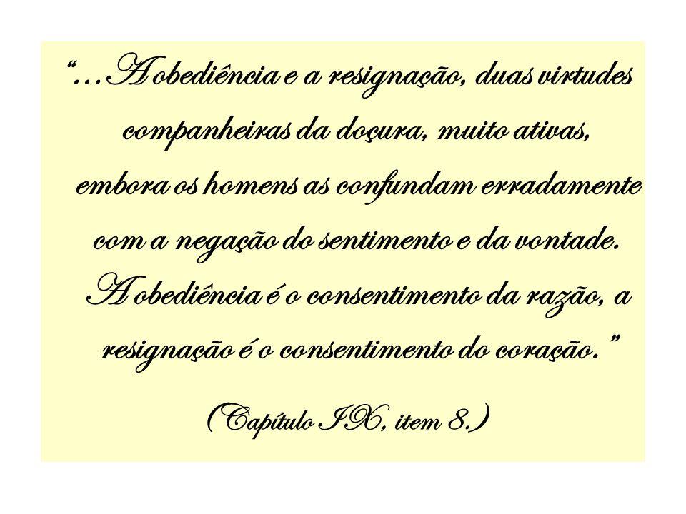 ...A obediência e a resignação, duas virtudes companheiras da doçura, muito ativas, embora os homens as confundam erradamente com a negação do sentimento e da vontade. A obediência é o consentimento da razão, a resignação é o consentimento do coração.