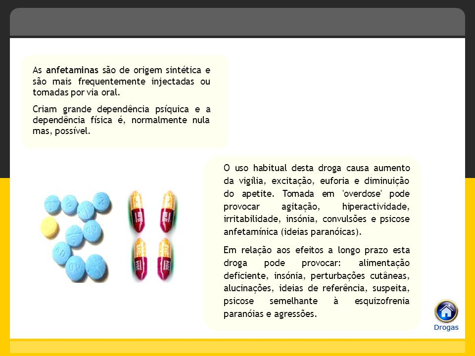 As anfetaminas são de origem sintética e são mais frequentemente injectadas ou tomadas por via oral.