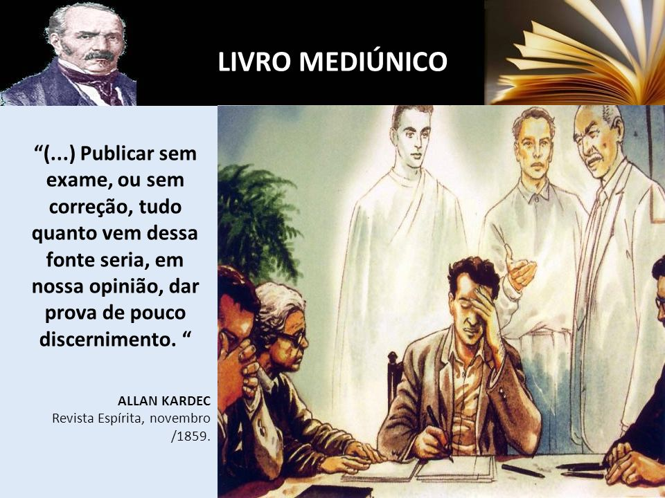 LIVRO MEDIÚNICO (...) Publicar sem exame, ou sem correção, tudo quanto vem dessa fonte seria, em nossa opinião, dar prova de pouco discernimento.