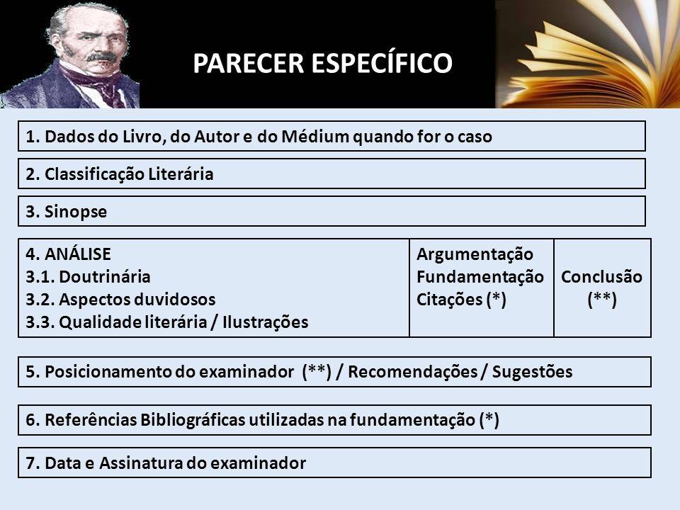 PARECER ESPECÍFICO 1. Dados do Livro, do Autor e do Médium quando for o caso. 2. Classificação Literária.