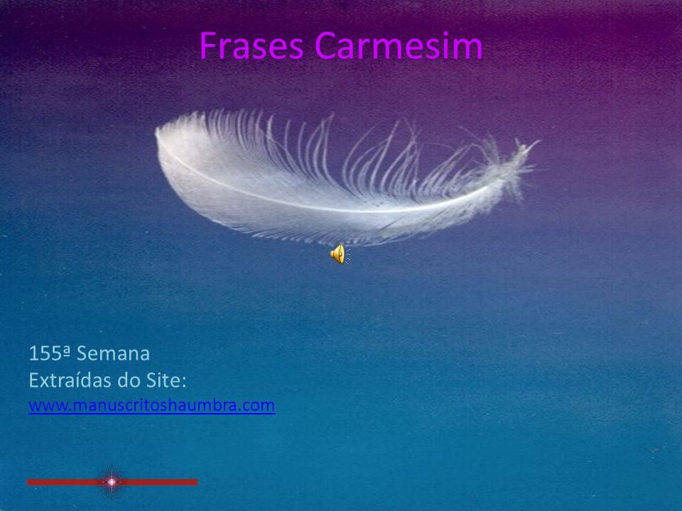 Frases Carmesim 155ª Semana Extraídas do Site: