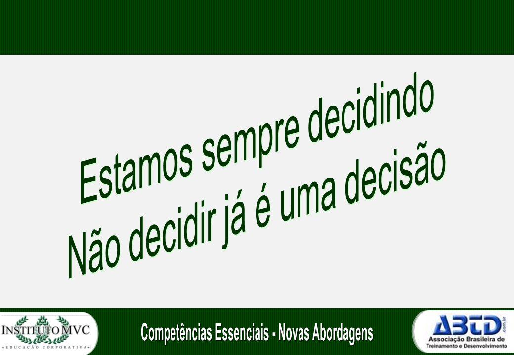 Estamos sempre decidindo Não decidir já é uma decisão