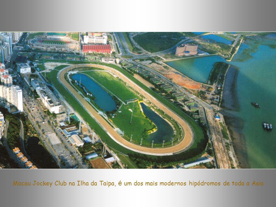Macau Jockey Club na Ilha da Taipa, é um dos mais modernos hipódromos de toda a Asia