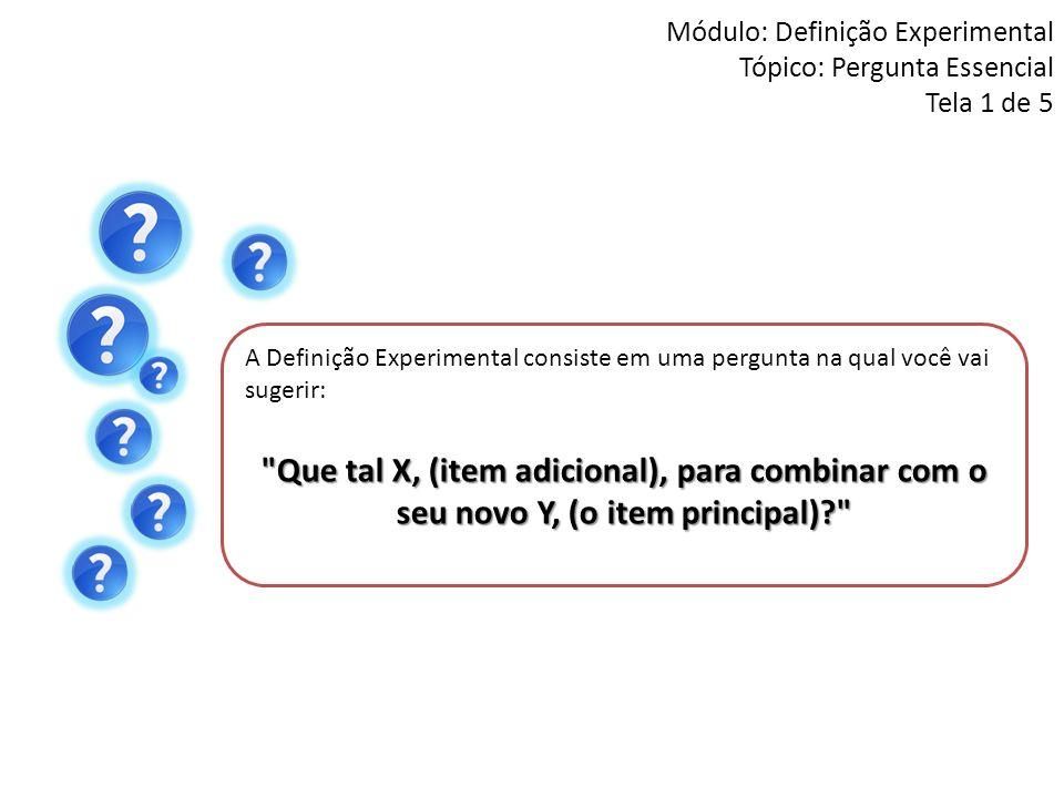 Módulo: Definição Experimental Tópico: Pergunta Essencial Tela 1 de 5