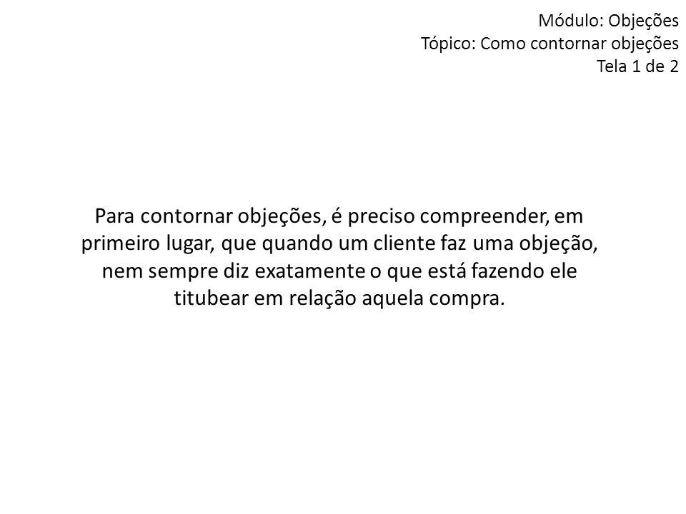 Módulo: Objeções Tópico: Como contornar objeções Tela 1 de 2