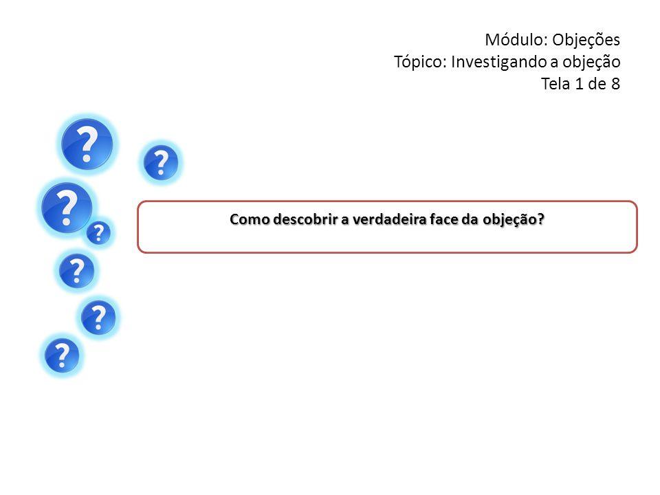 Módulo: Objeções Tópico: Investigando a objeção Tela 1 de 8