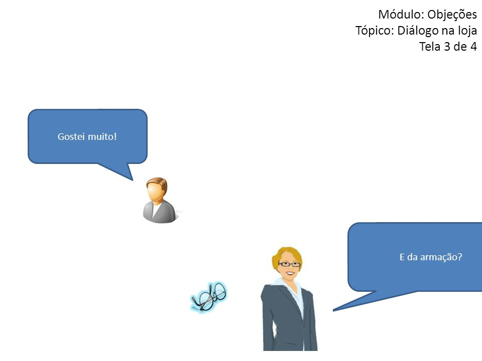 Módulo: Objeções Tópico: Diálogo na loja Tela 3 de 4