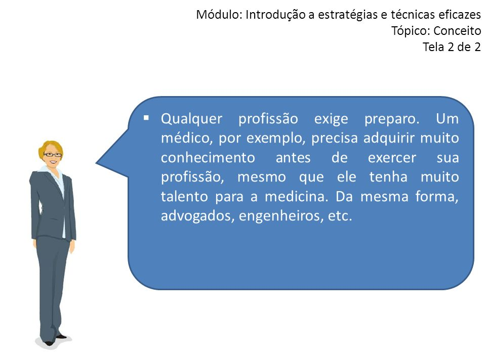 Módulo: Introdução a estratégias e técnicas eficazes Tópico: Conceito Tela 2 de 2