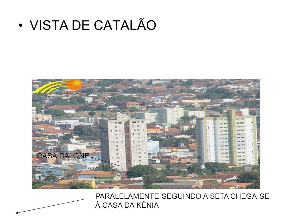 VISTA DE CATALÃO CASA DA IONE PARALELAMENTE SEGUINDO A SETA CHEGA-SE