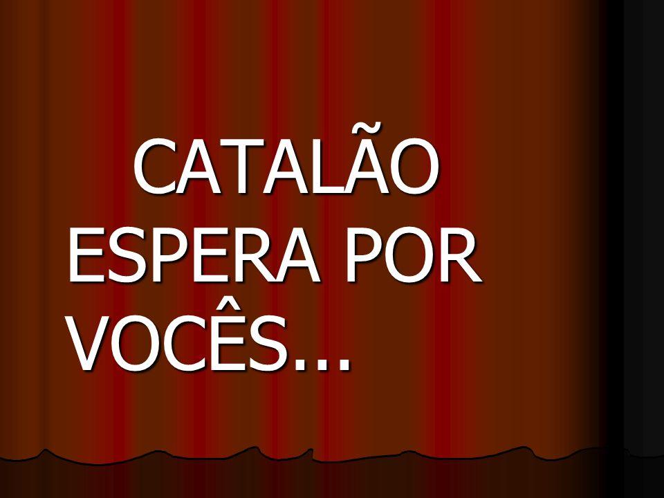 CATALÃO ESPERA POR VOCÊS...