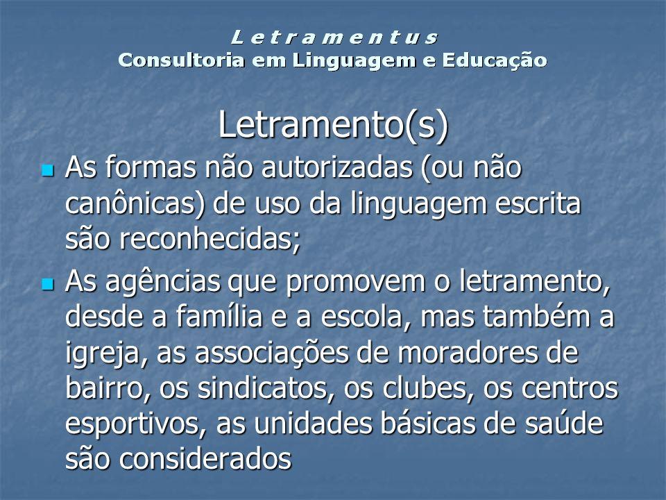 Letramento(s) As formas não autorizadas (ou não canônicas) de uso da linguagem escrita são reconhecidas;