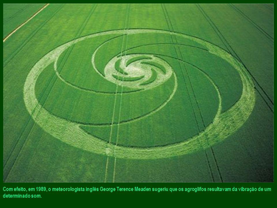 Com efeito, em 1989, o meteorologista inglês George Terence Meaden sugeriu que os agroglifos resultavam da vibração de um determinado som.