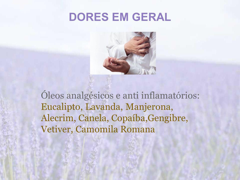 DORES EM GERAL Óleos analgésicos e anti inflamatórios: Eucalipto, Lavanda, Manjerona, Alecrim, Canela, Copaíba,Gengibre, Vetiver, Camomila Romana.