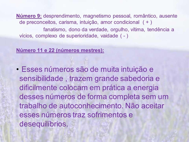 Número 9: desprendimento, magnetismo pessoal, romântico, ausente de preconceitos, carisma, intuição, amor condicional ( + )