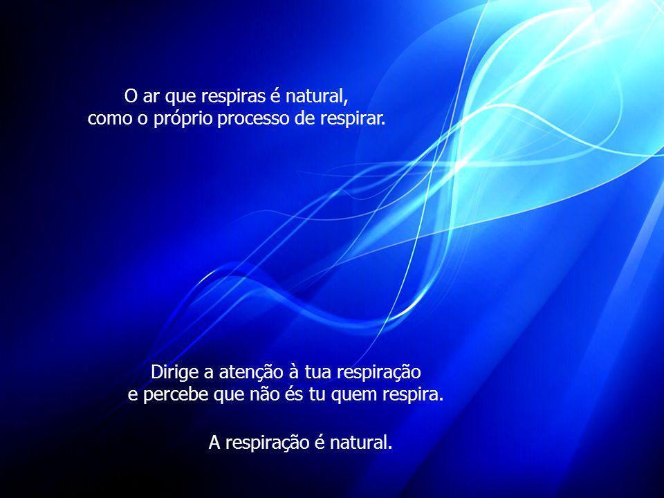 O ar que respiras é natural, como o próprio processo de respirar.