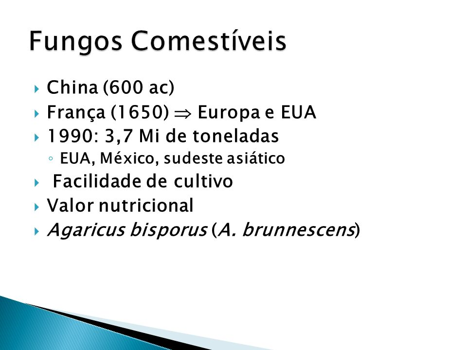 Fungos Comestíveis China (600 ac) França (1650)  Europa e EUA
